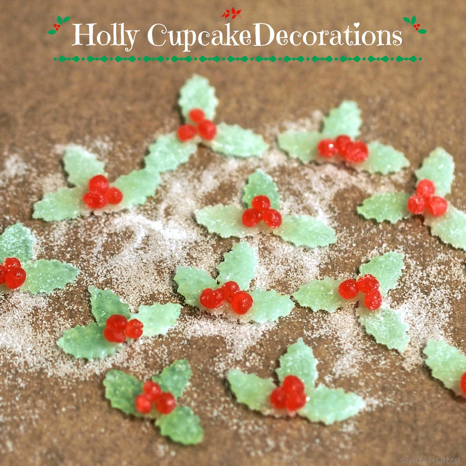 Holly Candy Decorations made with JuJu Candy, Dots Candy or Gumdrops rolled flat & cut into shapes. Cake, cupcake & cookie decorating has never been easier. Simply Sated