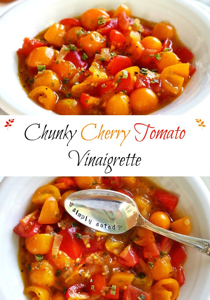 Chunky Cherry Tomato Vinaigrette - fresh tomatoes, oil, wine vinegar, shallots, olive oil, salt & pepper. Simple in its deliciousness & deliciously simple. Simply Sated